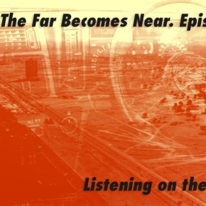 The Far Becomes Near: Listening on the Move